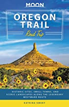 Moon Oregon Trail Road Trip: Historic Sites, Small Towns, and Scenic Landscapes Along the Legendary Westward Route (Travel...