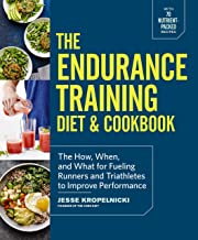 The Endurance Training Diet & Cookbook: The How, When, and What for Fueling Runners and Triathletes to Improve Performance...