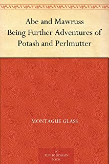 Abe and Mawruss Being Further Adventures of Potash and Perlmutter (免费公版书) (English Edition)