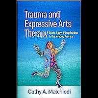 Trauma and Expressive Arts Therapy: Brain, Body, and Imagina…