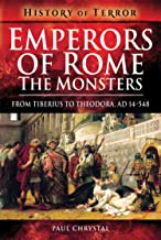 Emperors of Rome: The Monsters: From Tiberius to Theodora, AD 14–548 (History of Terror) (English Edition)