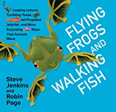 Flying Frogs and Walking Fish: Leaping Lemurs, Tumbling Toads, Jet-Propelled Jellyfish, and More Surprising Ways That Anim...