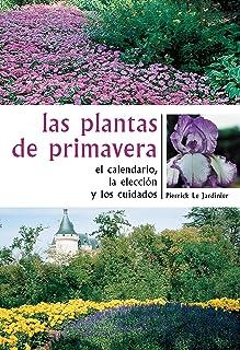 Las plantas de primavera. El calendario, la elección y los cuidados (Spanish Edition)