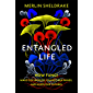 Entangled Life: How Fungi Make Our Worlds, Change Our Minds…