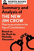Summary and Analysis of The New Jim Crow: Mass Incarceration in the Age of Colorblindness: Based on the Book by Michelle A...