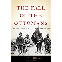 The Fall of the Ottomans: The Great War in the Middle East…