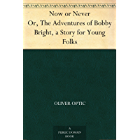 Now or Never Or, The Adventures of Bobby Bright, a Story for…