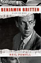 Benjamin Britten: A Life for Music (English Edition)