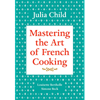 Mastering the Art of French Cooking, Volume 1: A Cookbook (E…