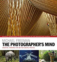 The Photographer's Mind Remastered: Creative Thinking for Better Digital Photos (The Photographer's Eye Book 8) (English E...