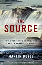 The Source: How Rivers Made America and America Remade Its Rivers (English Edition)