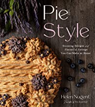 Pie Style: Stunning Designs and Flavorful Fillings You Can Make at Home (English Edition)