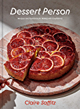 Dessert Person: Recipes and Guidance for Baking with Confide…