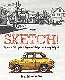 Sketch!: The Non-Artist's Guide to Inspiration, Technique, a…