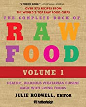 The Complete Book of Raw Food, Volume 1: Healthy, Delicious Vegetarian Cuisine Made with Living Foods (The Complete Book o...