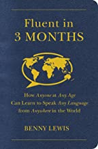 Fluent in 3 Months: How Anyone at Any Age Can Learn to Speak Any Language from Anywhere in the World (English Edition)