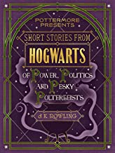 Short Stories from Hogwarts of Power, Politics and Pesky Poltergeists (PottermorePresents Book 2) (English Edition)