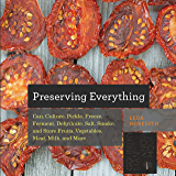 Preserving Everything: Can, Culture, Pickle, Freeze, Ferment…