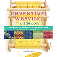 Inventive Weaving on a Little Loom: Discover the Full Potent…